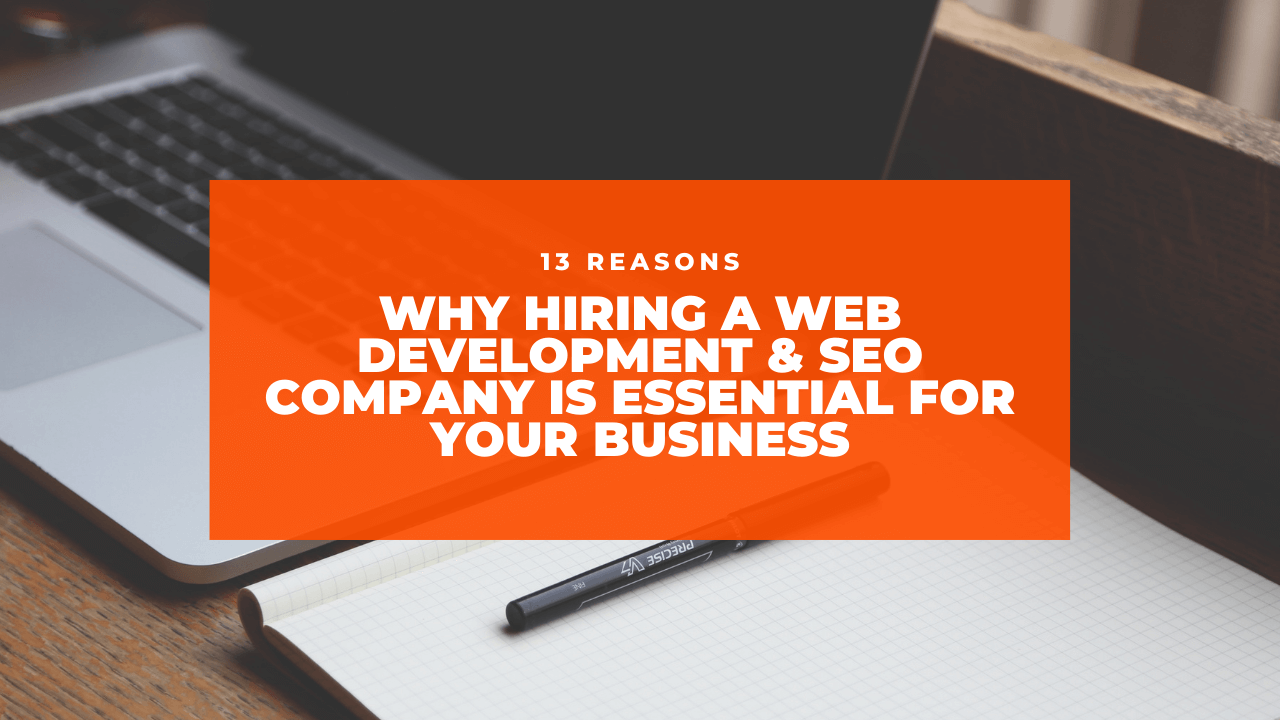 13 Reasons Why Hiring A Web Development & SEO Company Is Essential For Your Business