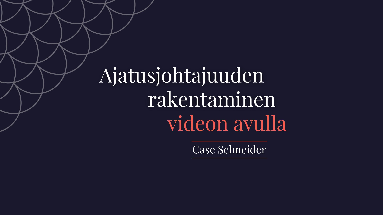 Ajatusjohtajuuden rakentaminen videon avulla - Case Schneider Electric