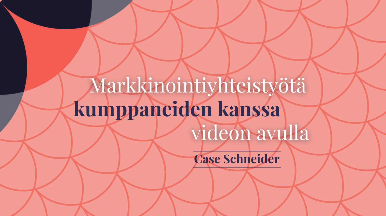 Markkinointiyhteistyötä kumppaneiden kanssa videon avulla - Case Schneider Electric