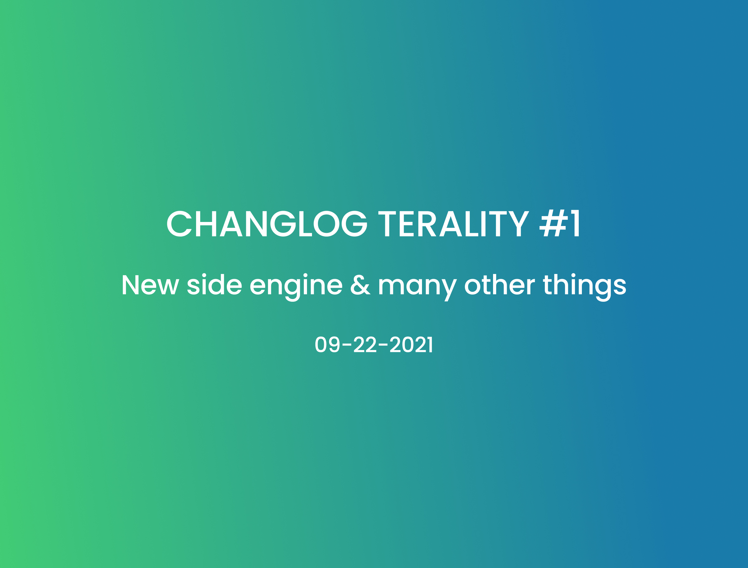 Changelog Terality #1: Release of the side engine and many other things
