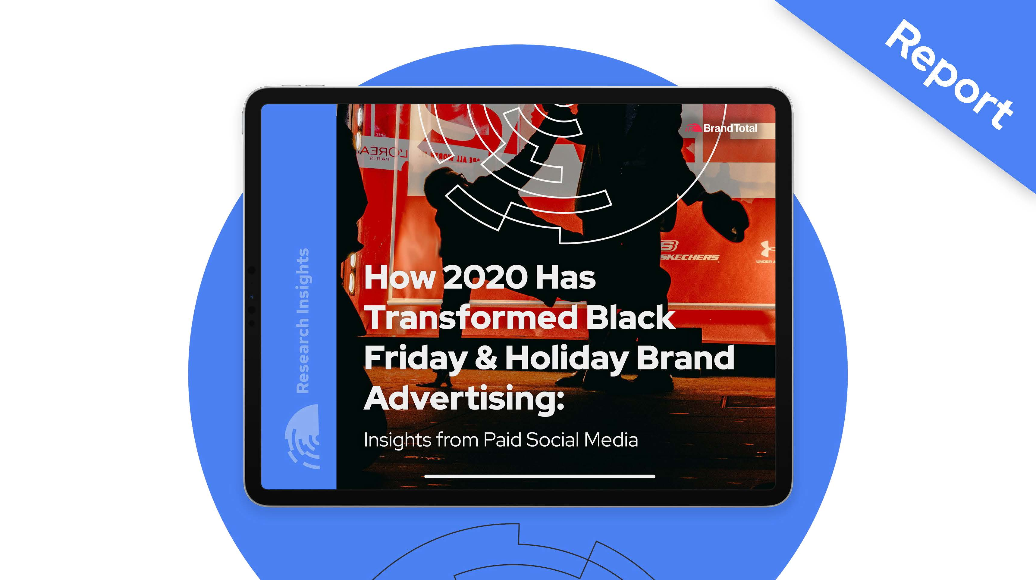 Research Report: How 2020 Has Transformed Black Friday & Holiday Brand Advertising
