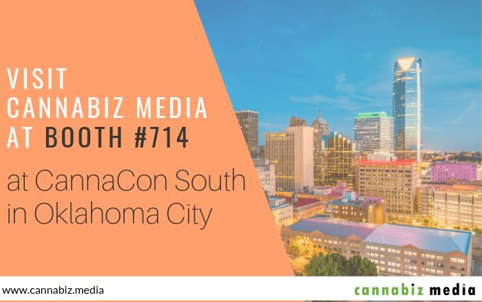 Visit Cannabiz Media at Booth #714 at CannaCon South in Oklahoma City