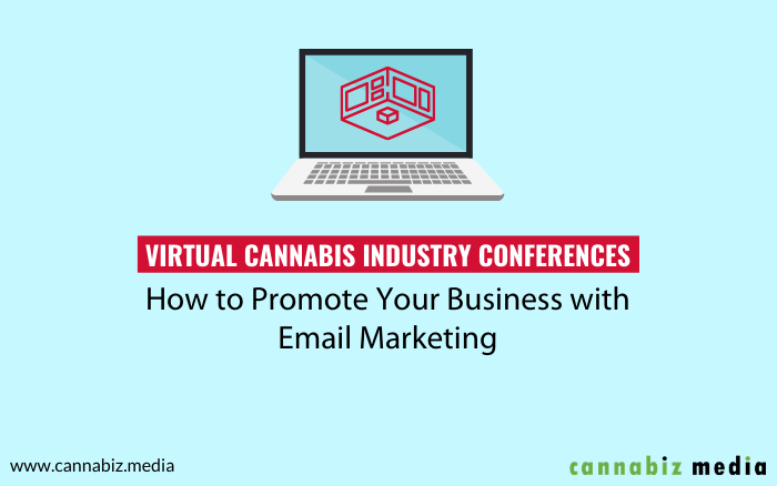 Virtual Cannabis Industry Conferences - How to Promote Your Business with Email Marketing