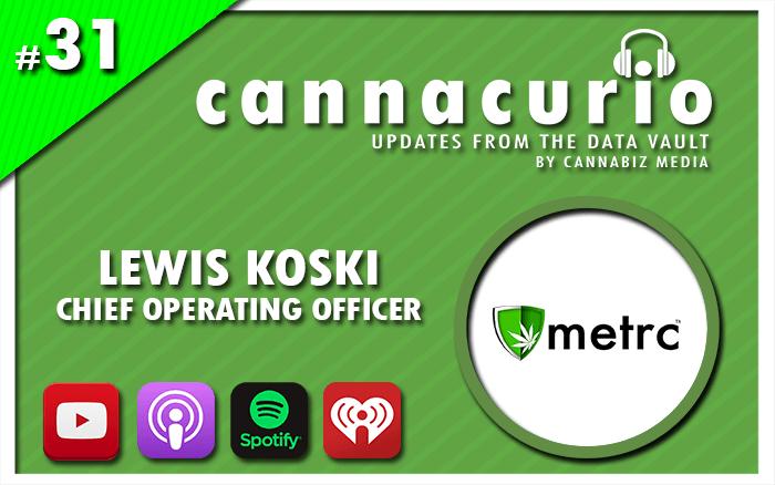 Cannacurio Podcast Episode 31 with Lewis Koski of Metrc