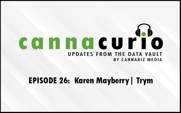 Cannacurio Podcast Episode 26 with Karen Mayberry of Trym