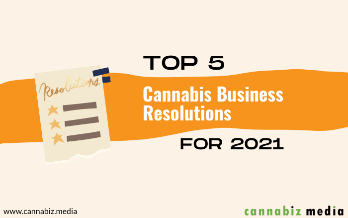 Top 5 Cannabis Business Resolutions for 2021