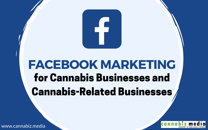 Facebook Marketing for Cannabis Businesses and Cannabis-Related Businesses