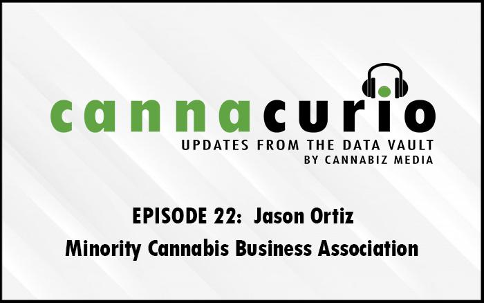 Cannacurio Podcast Episode 22 with Jason Ortiz of Minority Cannabis Business Association