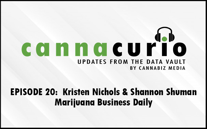 Cannacurio Podcast Episode 20 with Kristen Nichols and Shannon Shuman of Marijuana Business Daily