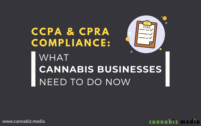 CCPA and CPRA Compliance: What Cannabis Businesses Need To Do Now