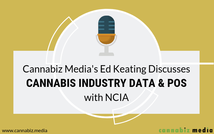Cannabiz Media's Ed Keating Discusses Cannabis Industry Data and POS with NCIA