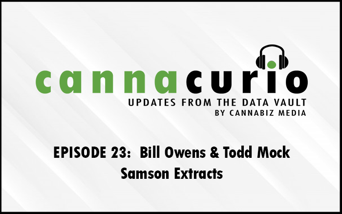 Cannacurio Podcast Episode 23 with Bill Owens and Todd Mock of Samson Extracts