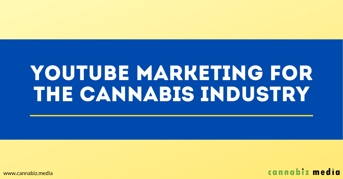 YouTube Marketing for the Cannabis Industry