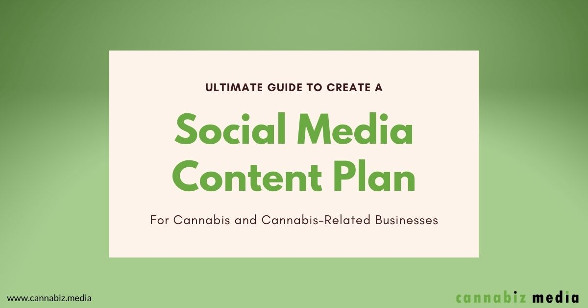 Ultimate Guide to Create a Social Media Content Plan for Cannabis and Cannabis-Related Businesses