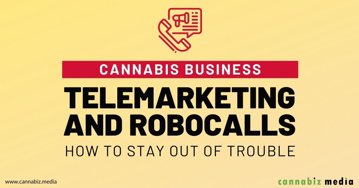 Cannabis Business Telemarketing and Robocalls – How to Stay out of Trouble