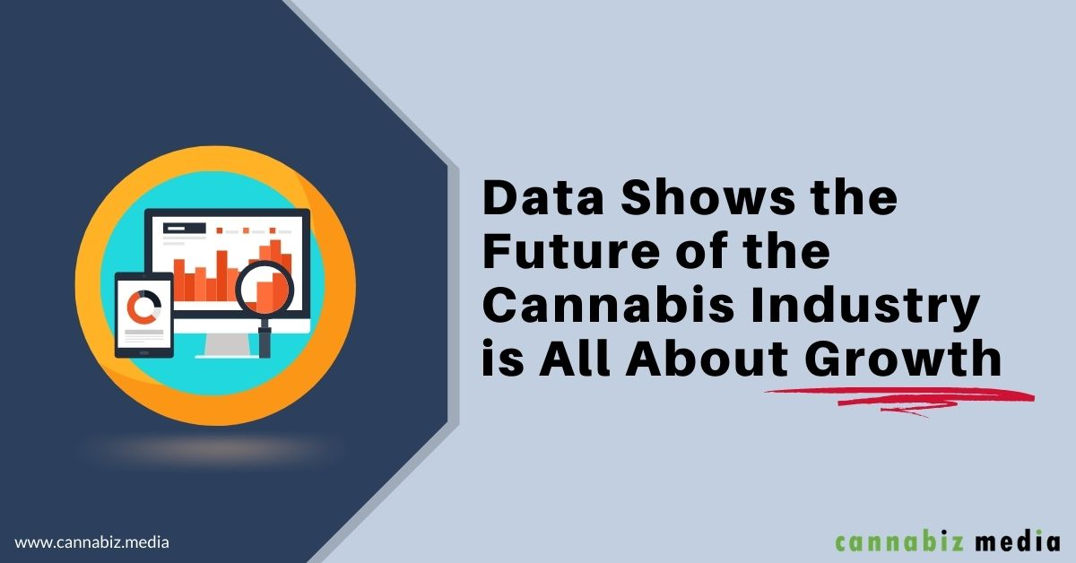 Data Shows the Future of the Cannabis Industry is All about Growth