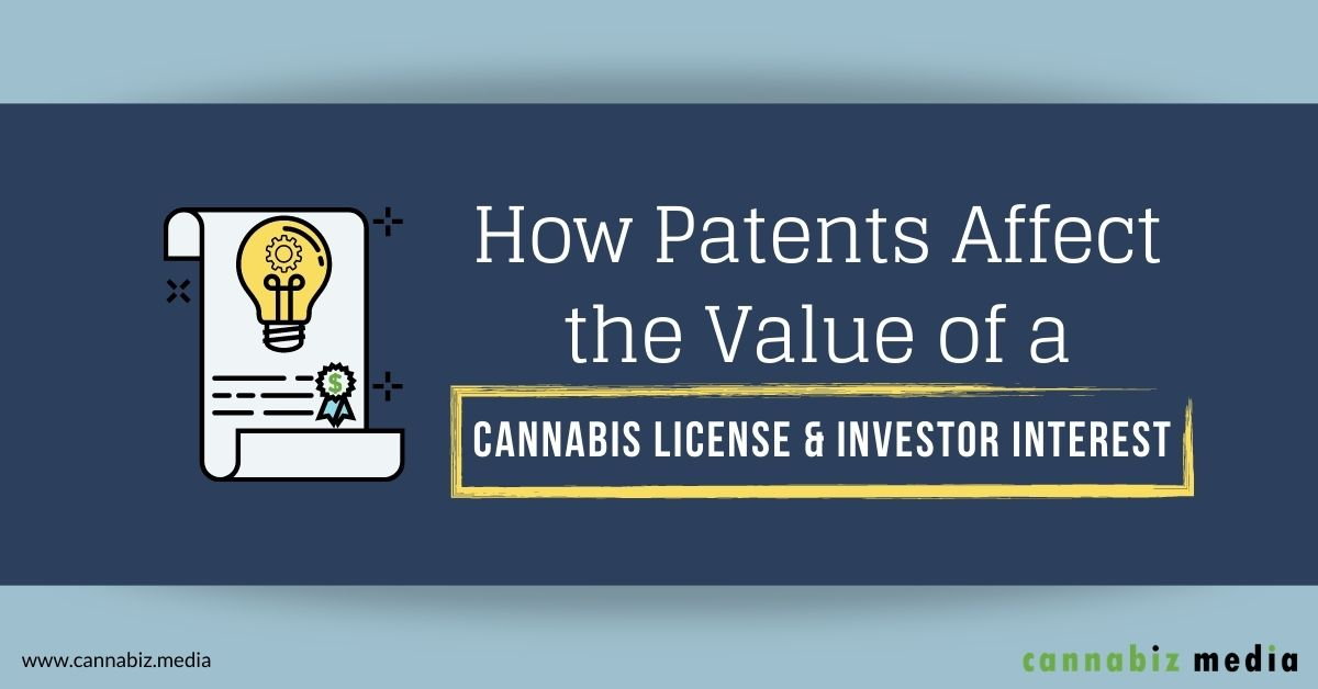 How Patents Affect the Value of a Cannabis License and Investor Interest