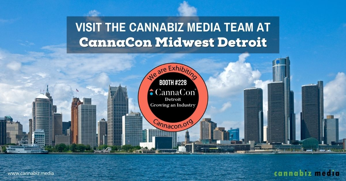 Visit the Cannabiz Media Team at CannaCon Midwest Detroit