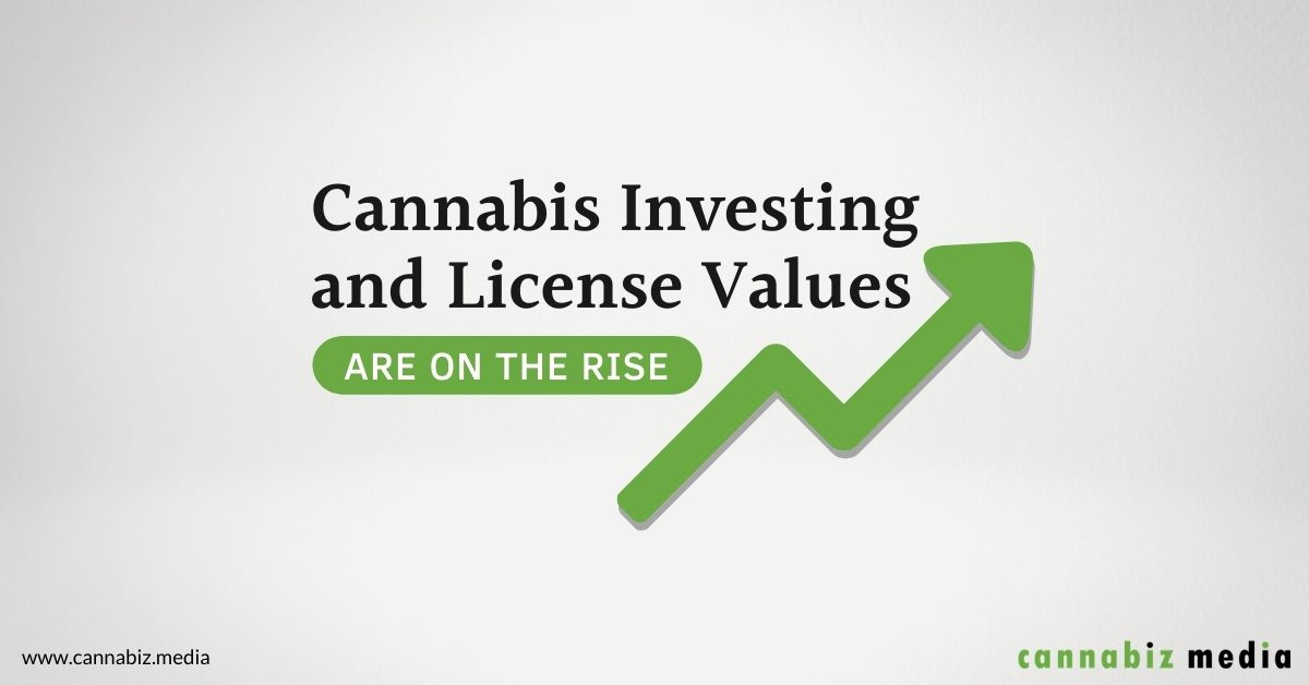 Cannabis Investing and License Values are on the Rise