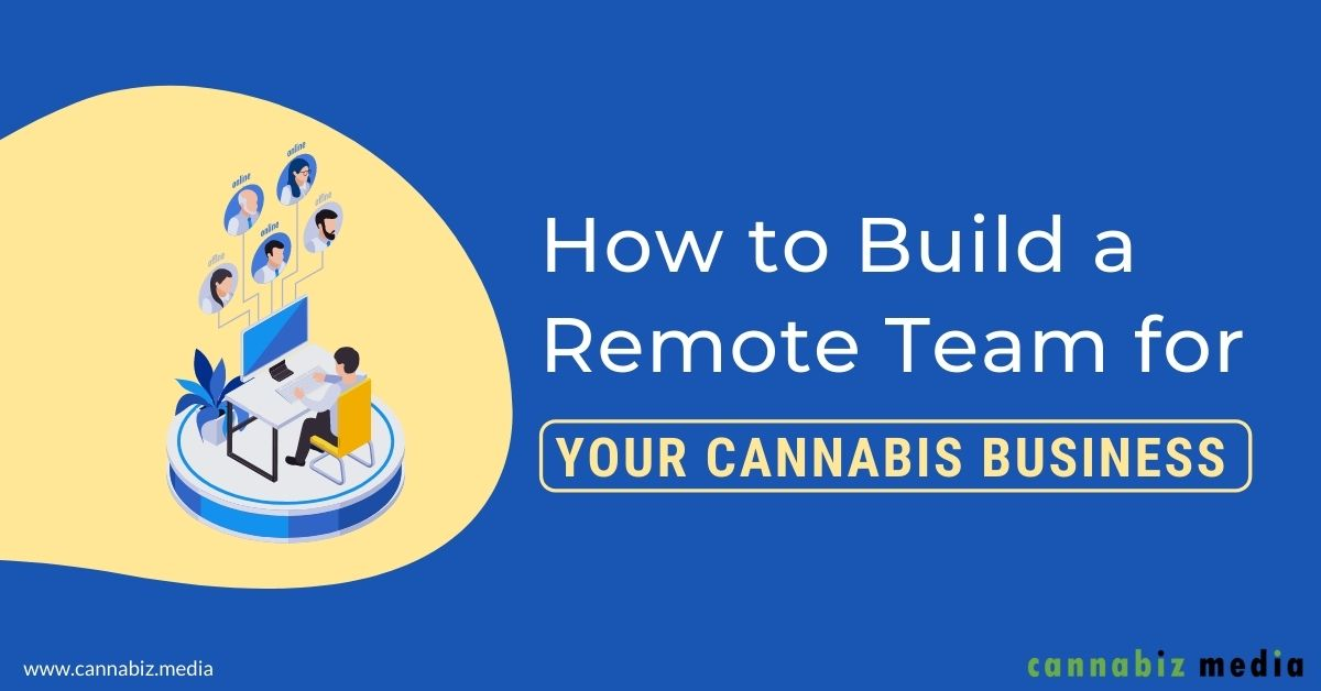How to Build a Remote Team for Your Cannabis Business
