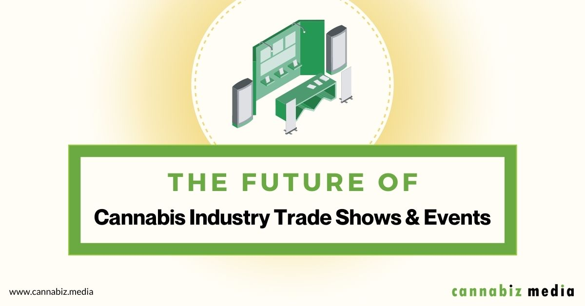 The Future of Cannabis Industry Trade Shows and Events