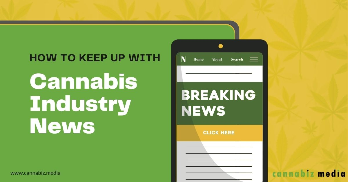 How to Keep up with Cannabis Industry News