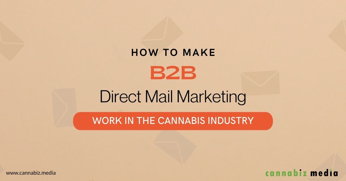 How to Make B2B Direct Mail Marketing Work in the Cannabis Industry
