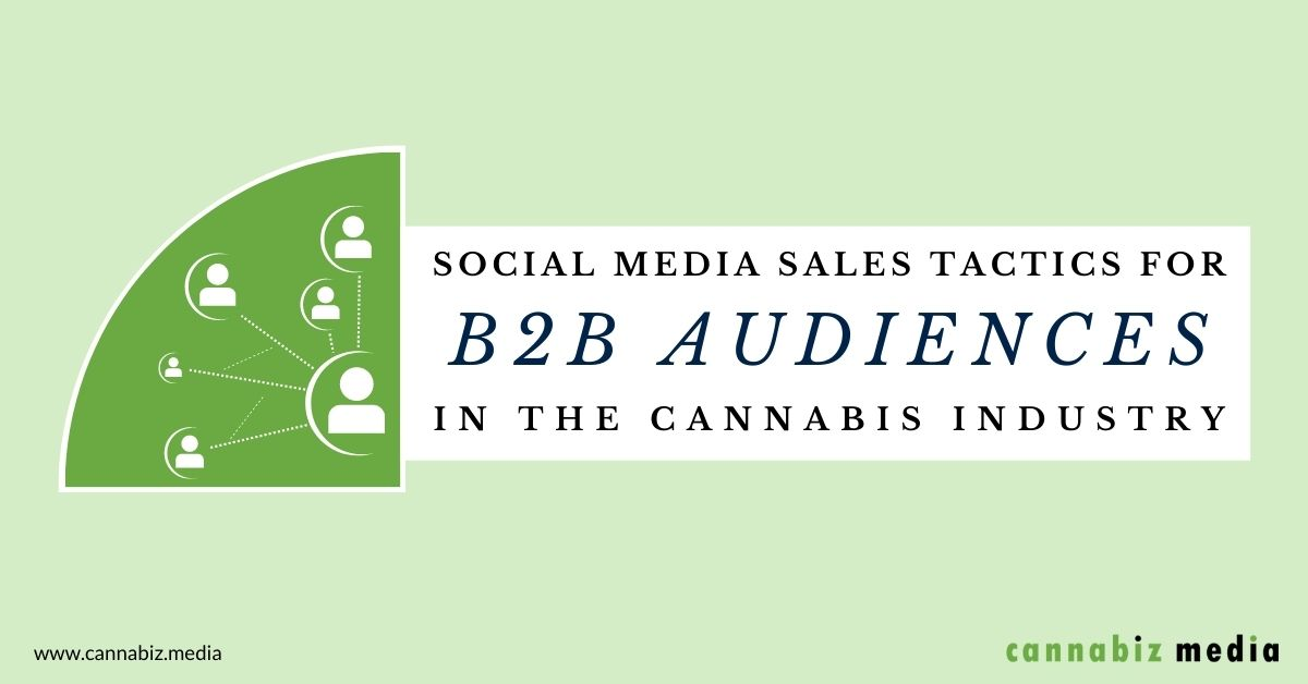 Social Media Sales Tactics for B2B Audiences in the Cannabis Industry