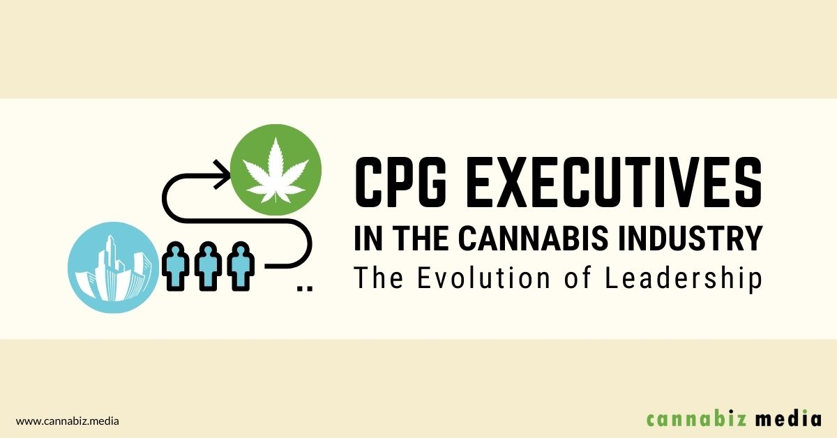 CPG Executives in the Cannabis Industry – The Evolution of Leadership
