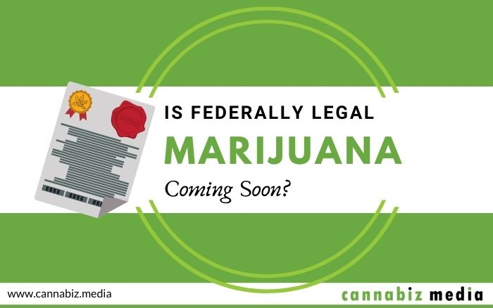 Is Federally Legal Marijuana Coming Soon?