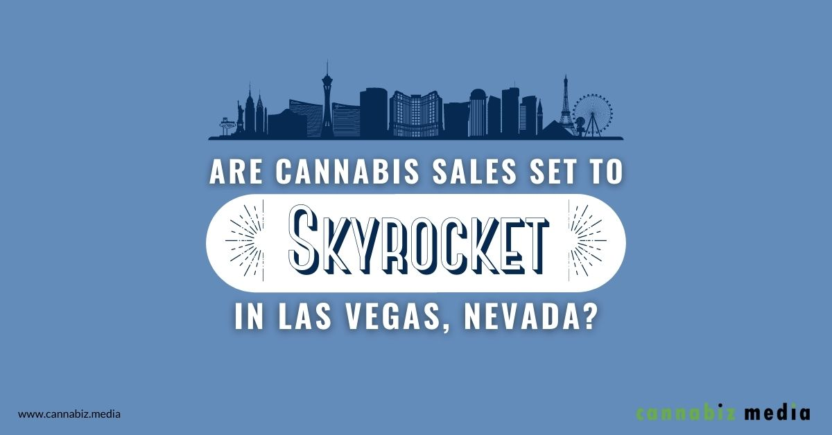 Are Cannabis Sales Going to Skyrocket in Las Vegas, Nevada?