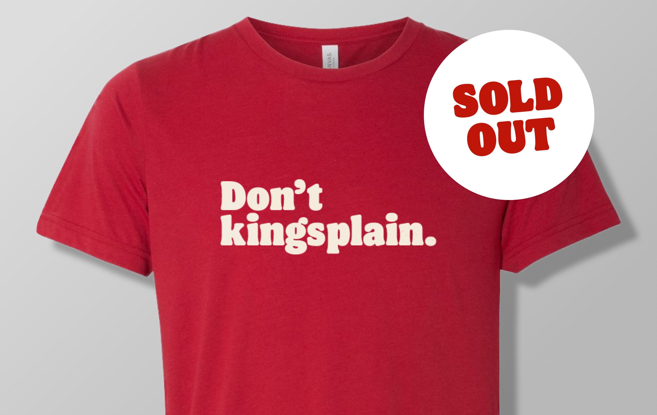 Don't Kingsplain Tee