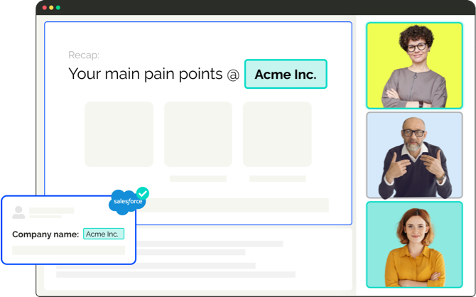 Automatically personalize pitches to every customer by recalling customer info from your sales tools to every meeting.