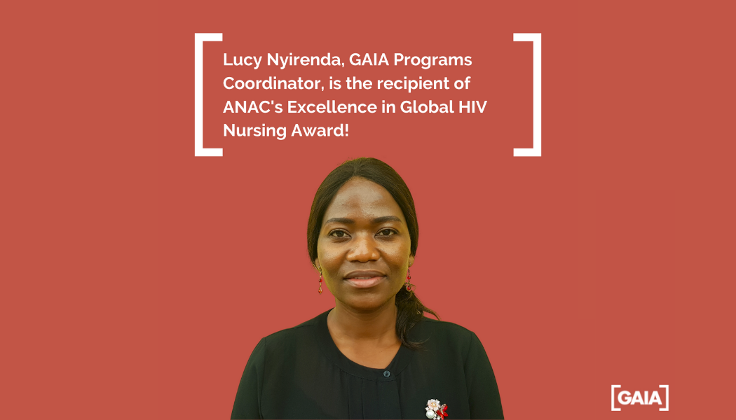 Lucy Nyirenda, GAIA Malawi Programs Coordinator, is the recipient of the Association of Nurses in AIDS Care's (ANAC) Excellence in Global HIV Nursing Award! Lucy works to provide care for people living with HIV in rural Malawi, Southern Africa.