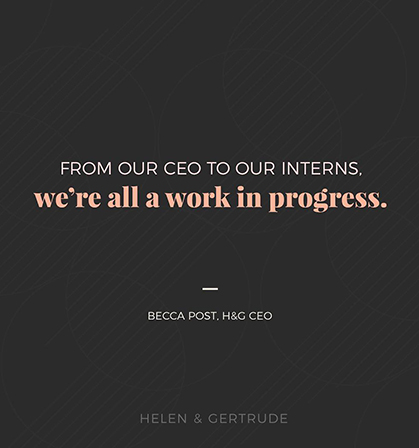 """A quote from CEO, Becca Post, """"From our CEO to our interns, we're all a work in progress."""""""