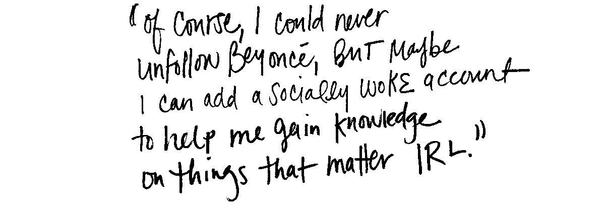 """Handwritten quote by Deb Bawe: """"Of course, I could NEVER unfollow Beyouncé, but maybe I can add a socially woke account to help me gain knowledge on things that matter IRL."""""""