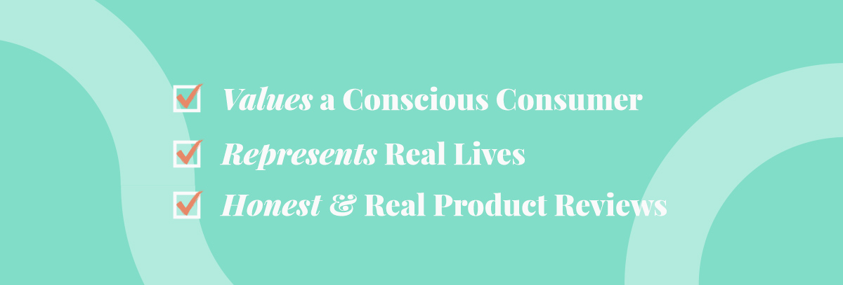 """""""Values a Conscious Consumer, Represents Real Lives, Honest & Real Product Reviews"""" on a teal background"""