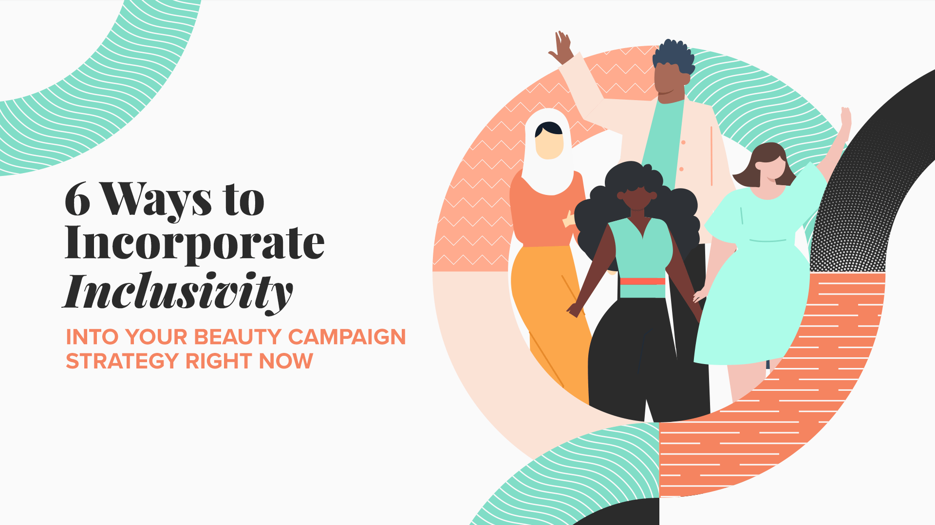 """Diverse illustrated people with title, """"6 Ways to Incorporate Inclusivity Into Your Beauty Campaign Strategy Right Now"""""""