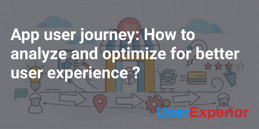 App User journey – How to analyze and optimize for a better user experience