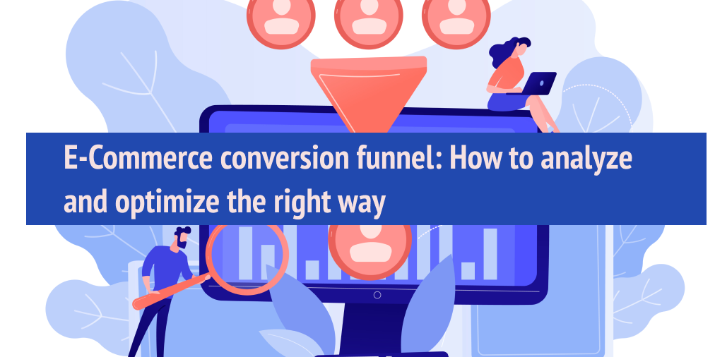 E-Commerce conversion funnel: How to analyze and optimize the right way