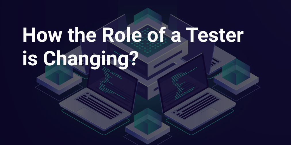 How the Role of a Tester is Changing?