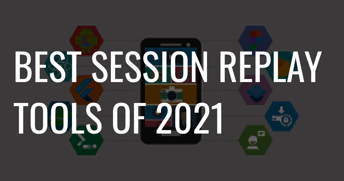 Best Session replay tools of 2021