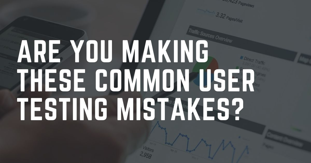 Are You Making These Common User Testing Mistakes?