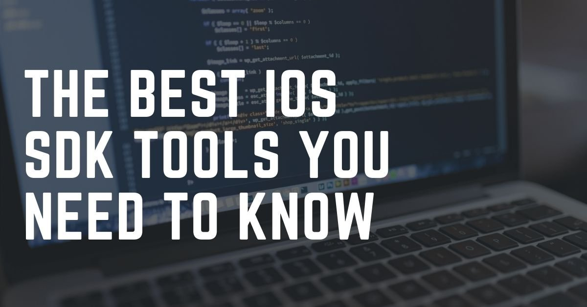The Best iOS SDK Tools you Need to Know