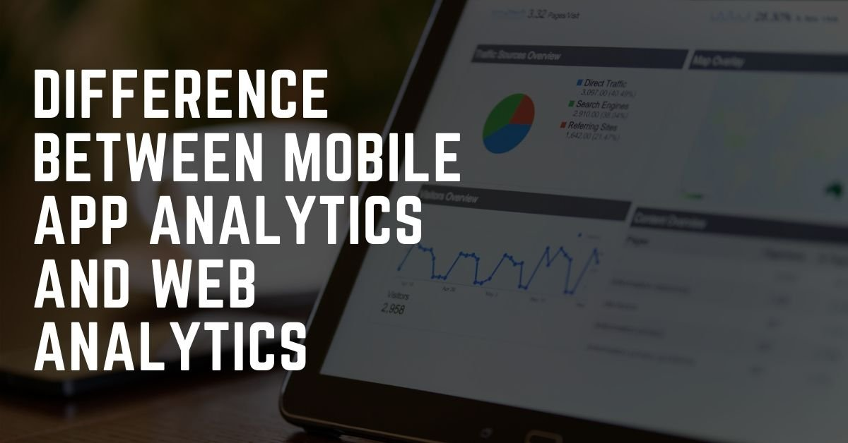 Difference between Mobile App Analytics and Web Analytics