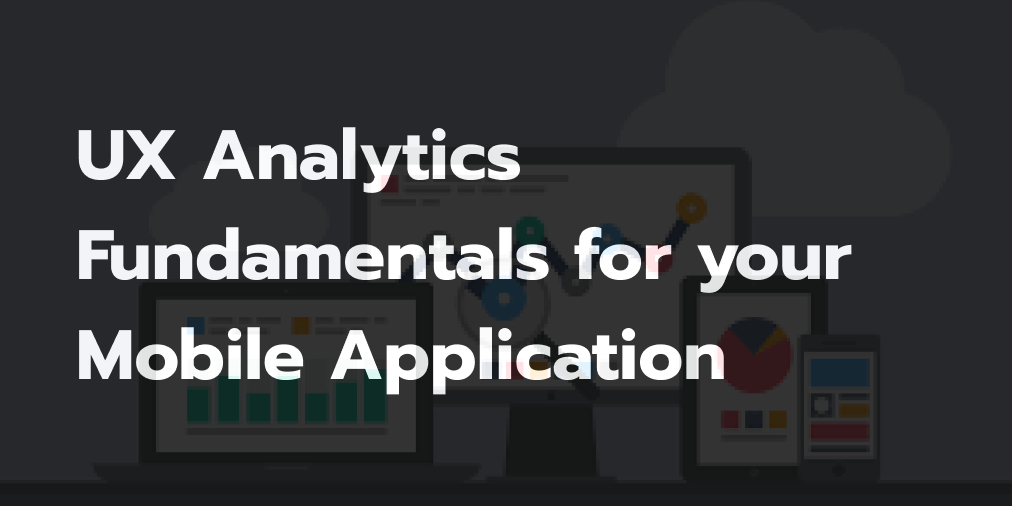 UX Analytics Fundamentals for your Mobile Application