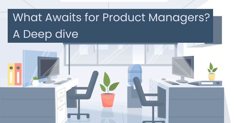What Awaits for Product Managers? A Deep Dive