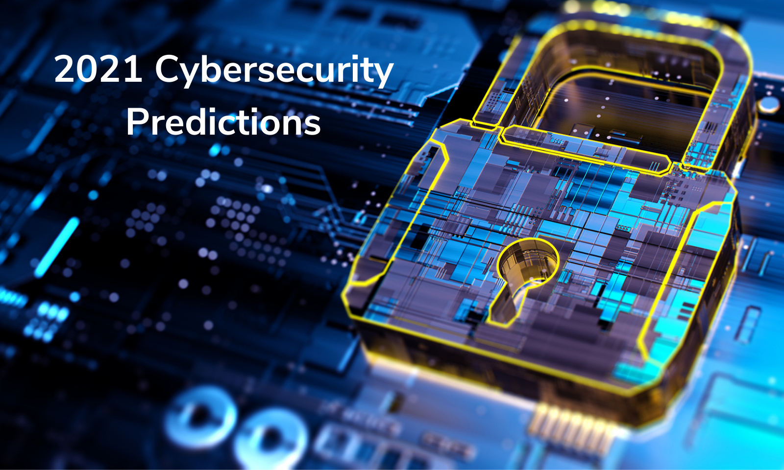 2021 Cybersecurity Predictions