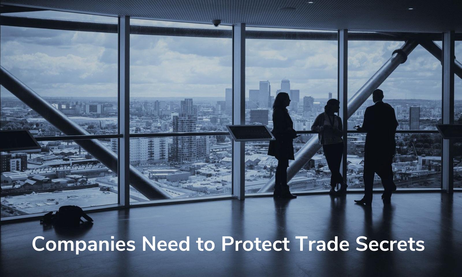 Companies Need to Protect Trade Secrets