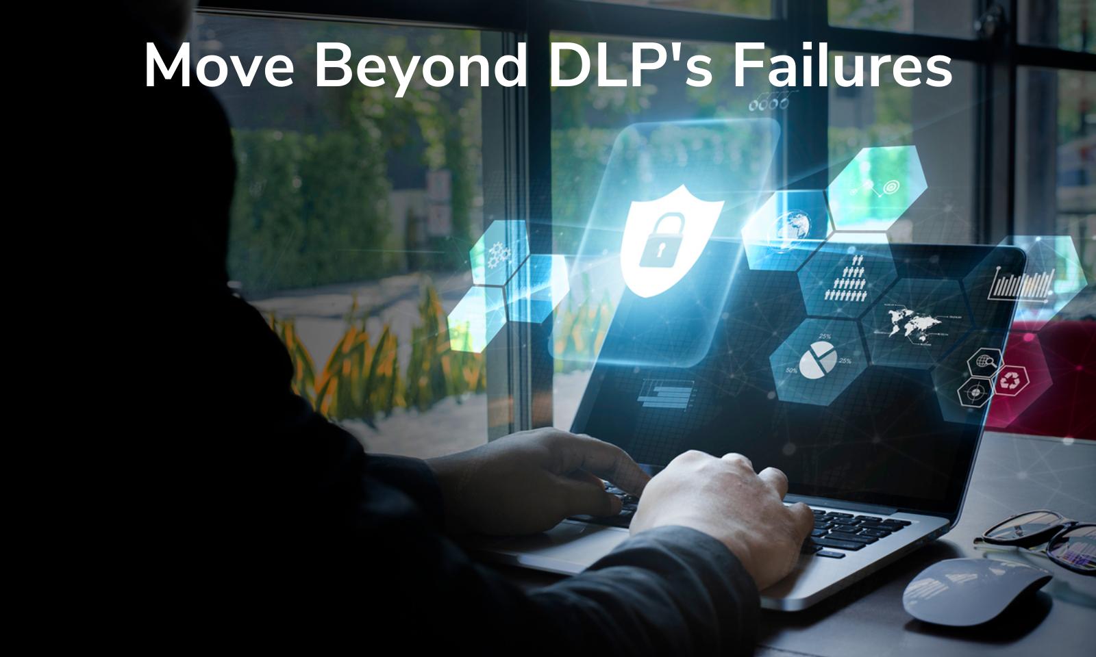 Move Beyond DLP's Failures